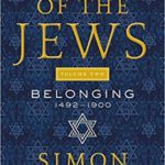 The Story of the Jews Volume Two: Belonging: 1492-1900 By Simon Schama Only $15.28!