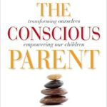 The Conscious Parent: Transforming Ourselves, Empowering Our Children – Just $6.50!